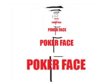 Poker face,pokerface,....